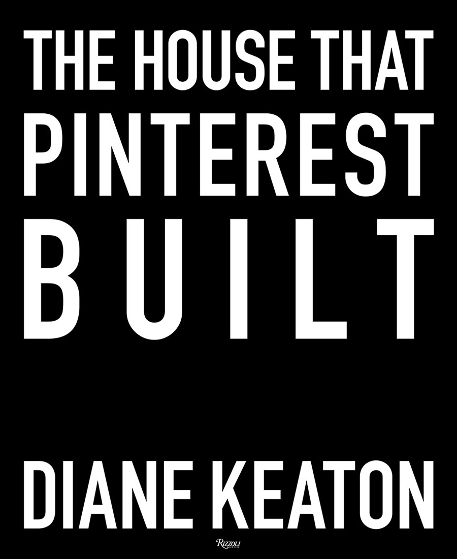 The House That Pinterest Built - Diane Keaton - Rizzoli New York - guida ai regali di Natale 2017